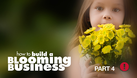 how to build a blooming business - part 4